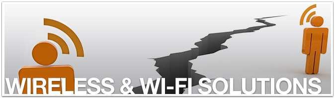 Wireless and Wi-Fi  Solutions